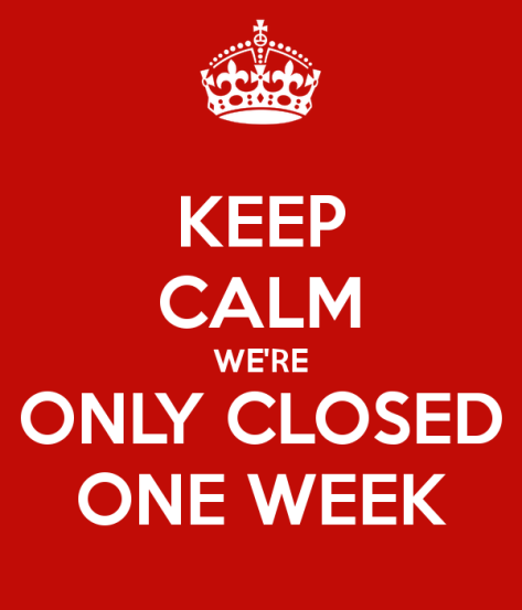 keep-calm-we-re-only-closed-one-week